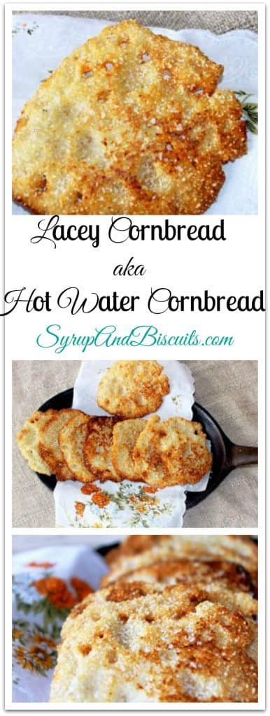 Lacey Cornbread aka Hot Water Cornbread. A rustic version of cornbread. Cornmeal, hot water, and salt cooked in hot oil and forms crispy, thin cornbread pieces.
