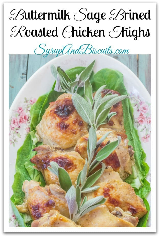 Buttermilk Sage Brined Roasted Chicken Thighs are tender , juicy, and packed full of flavor. Buttermilk not only flavors but tenderizes, also.